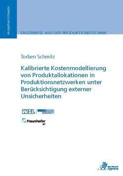 Kalibrierte Kostenmodellierung von Produktallokationen in Produktionsnetzwerken unter Berücksichtigung externer Unsicherheiten von Schmitz,  Torben Christian