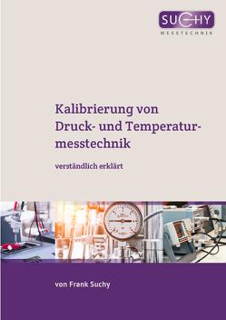 Kalibrierung von Druck- und Temperaturmesstechnik von Suchy,  Frank
