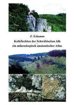 Kalkflechten der Schwäbischen Alb – ein mikroskopisch anatomischer Atlas von Schumm,  F.