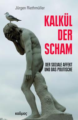 Kalkül der Scham von Riethmüller,  Jürgen