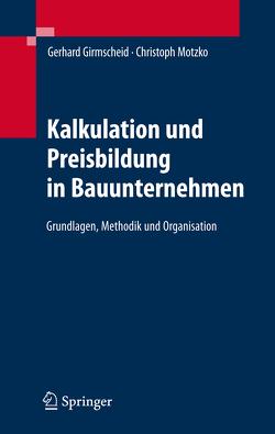 Kalkulation und Preisbildung in Bauunternehmen von Girmscheid,  Gerhard, Motzko,  Christoph