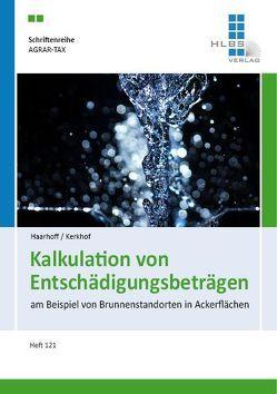 Kalkulation von Entschädigungsbeträgen am Beispiel von Brunnenstandorten in Ackerflächen von Haarhoff,  Andreas, Prof. Dr. Kerkhof,  Friedrich