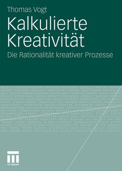 Kalkulierte Kreativität von Vogt,  Thomas
