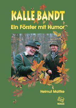 Kalle Bandt – Ein Förster mit Humor von Mattke,  Helmut, Steckel,  Diana