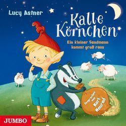 Kalle Körnchen. Ein kleiner Sandmann kommt groß raus von Astner,  Lucy, Menrad,  Karl