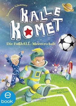Kalle Komet. Die FußbALL-Meisterschaft von Glanzner,  Susanne Sue, Grote,  Anja