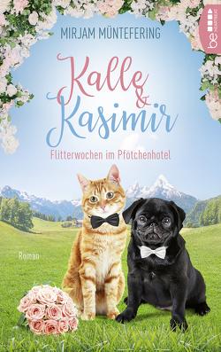 Kalle und Kasimir – Flitterwochen im Pfötchenhotel von Müntefering,  Mirjam