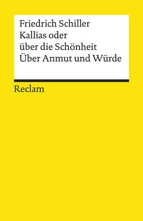 Kallias oder über die Schönheit. Über Anmut und Würde von Berghahn,  Klaus L, Schiller,  Friedrich