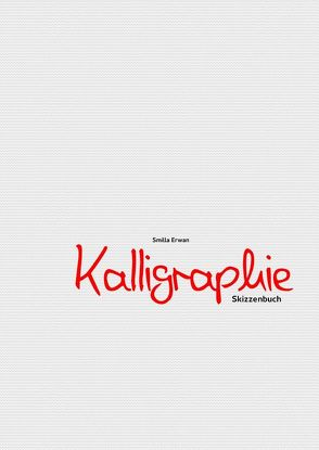 Kalligraphie Skizzenbuch von Erwan,  Smilla