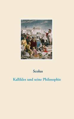 Kallikles und seine Philosophie von Scolus