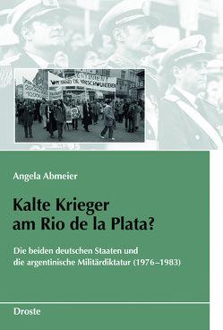 Kalte Krieger am Rio de la Plata? von Abmeier,  Angela