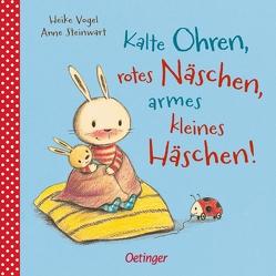 Kalte Ohren, rotes Näschen, armes kleines Häschen! von Steinwart,  Anne, Vogel,  Heike