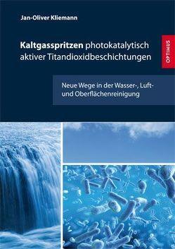 Kaltgasspritzen photokatalytisch aktiver Titandioxidbeschichtungen von Kliemann,  Jan-Oliver