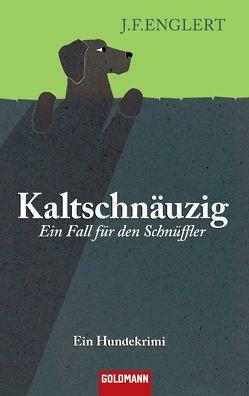 Kaltschnäuzig – Ein Fall für den Schnüffler von Englert,  J.F., Hohl,  Tina