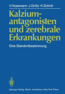 Kalziumantagonisten und zerebrale Erkrankungen von Grötz,  J., Hossmann,  V., Schrör,  K.