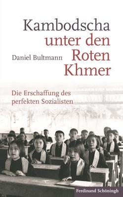 Kambodscha unter den Roten Khmer von Bultmann,  Daniel