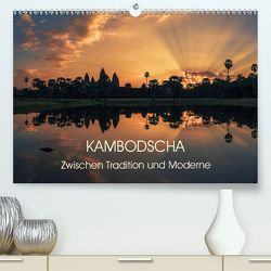 KAMBODSCHA Zwischen Tradition und Moderne (Premium, hochwertiger DIN A2 Wandkalender 2020, Kunstdruck in Hochglanz) von Claude Castor I 030mm-photography,  Jean