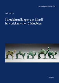 Kameldarstellungen aus Metall im vorislamischen Südarabien von Ludwig,  Anja