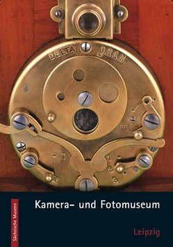 Kamera- und Fotomuseum Leipzig von Mueller,  Andreas J