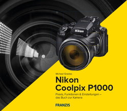 Kamerabuch Nikon Coolpix P1000 von Gradias,  Michael