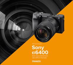 Kamerabuch Sony Alpha 6400 von Gradias,  Michael
