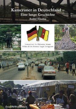 Kameruner in Deutschland – Eine lange Geschichte von Ekama,  André