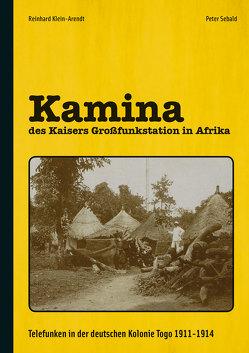 Kamina – des Kaisers Großfunkstation in Afrika von Klein-Arendt,  Reinhard, Sebald,  Peter