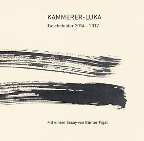Kammerer-Luka – Tuschebilder 2014 – 2019 von Figal,  Günter, Kammerer-Luka, Weber,  Dieter