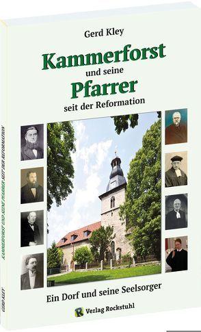 Kammerforst und seine Pfarrer seit der Reformation von Gerd,  Kley, Rockstuhl,  Harald