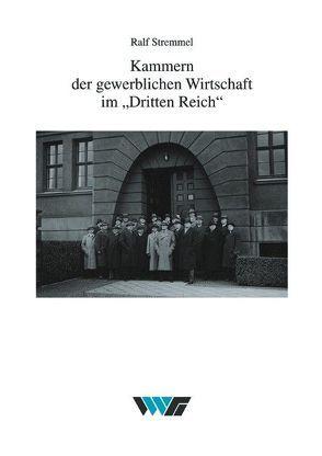 Kammern der gewerblichen Wirtschaft im Dritten Reich von Stremmel,  Ralf