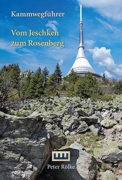 Kammwegführer Vom Jeschken zum Rosenberg von Rölke,  Peter