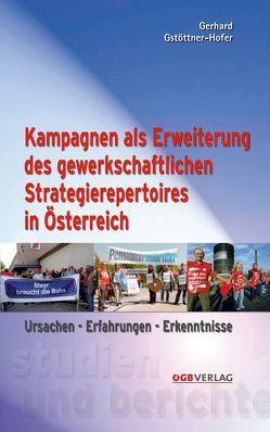 Kampagnen als Erweiterung des gewerkschaftlichen Strategierepertoires in Österreich von Gstöttner-Hofer,  Gerhard