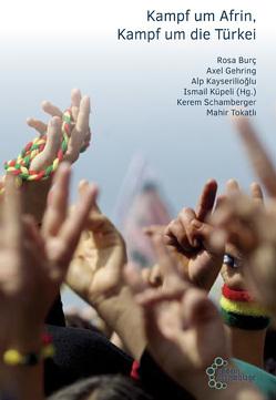 Kampf um Afrin, Kampf um die Türkei von Burç,  Rosa, Çınar,  Meral, Gehring,  Axel, Kayserilioğlu,  Alp, Küpeli,  Ismail, Schamberger,  Kerem, Tokatlı,  Mahir