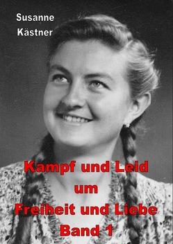 Kampf und Leid um Freiheit und Liebe von Kästner,  Susanne