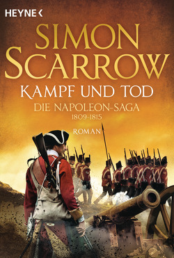 Kampf und Tod – Die Napoleon-Saga 1809 – 1815 von Kinzel,  Fred, Scarrow,  Simon