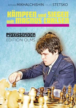 Kämpfen und Siegen mit Magnus Carlsen von Michaltschischin,  Adrian, Mikhalchishin,  Adrian, Poldauf,  Dirk, Stetsko,  Oleg