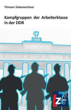 Kampfgruppen der Arbeiterklasse in der DDR von Siebeneichner,  Tilmann