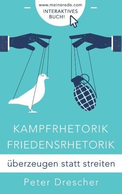Kampfrhetorik – Friedensrhetorik von Drescher,  Peter