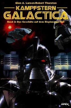 Kampfstern Galactica 2: Das Geschütz auf dem Eisplaneten Null von Larson,  Glen A., Thurston,  Robert
