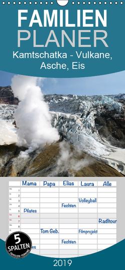Kamtschatka – Vulkane, Asche, Eis – Familienplaner hoch (Wandkalender 2019 , 21 cm x 45 cm, hoch) von Geschke,  Sabine