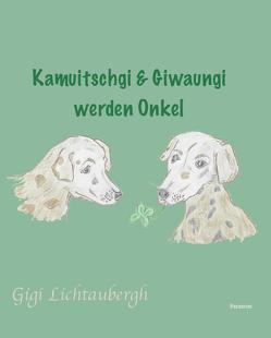 Kamuitschgi und Giwaungi werden Onkel von Lichtaubergh,  Gigi