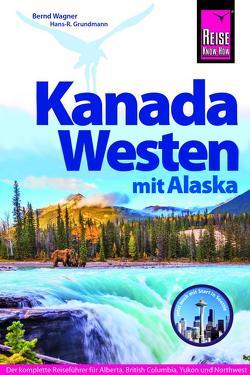 Reise Know-How Reiseführer Kanada Westen mit Alaska von Grundmann,  Hans R, Wagner,  Bernd