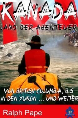 Kanada – Land der Abenteuer von Pape,  Ralph