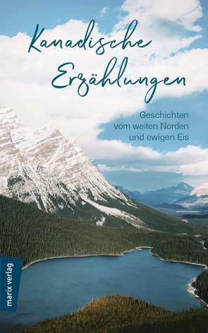 Kanadische Erzählungen: Geschichten vom weiten Norden und ewigen Eis von Klapper,  Annika, Münch,  Niels Arne, Schmidt,  Andreas Udo