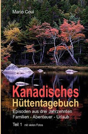 Kanadisches Hüttentagebuch / KANADISCHES HÜTTENTAGEBUCH – Teil 1 von Covi,  Mario