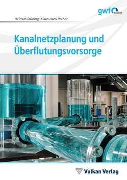 Kanalnetzplanung und Überflutungsvorsorge von Grüning,  Helmut, Pecher,  Klaus Hans