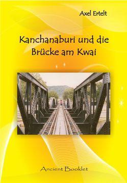 Kanchanaburi und die Brücke am Kwai von Ertelt,  Axel