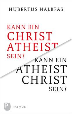 Kann ein Atheist Christ sein? von Halbfas,  Hubertus