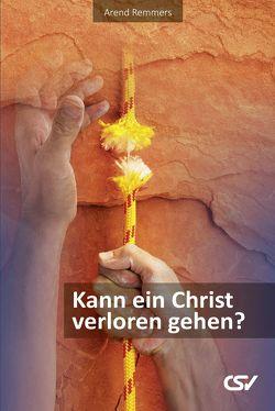 Kann ein Christ verloren gehen? von Remmers,  Arend