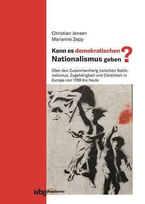 Kann es demokratischen Nationalismus geben? von Jansen,  Christian, Zepp,  Marianne